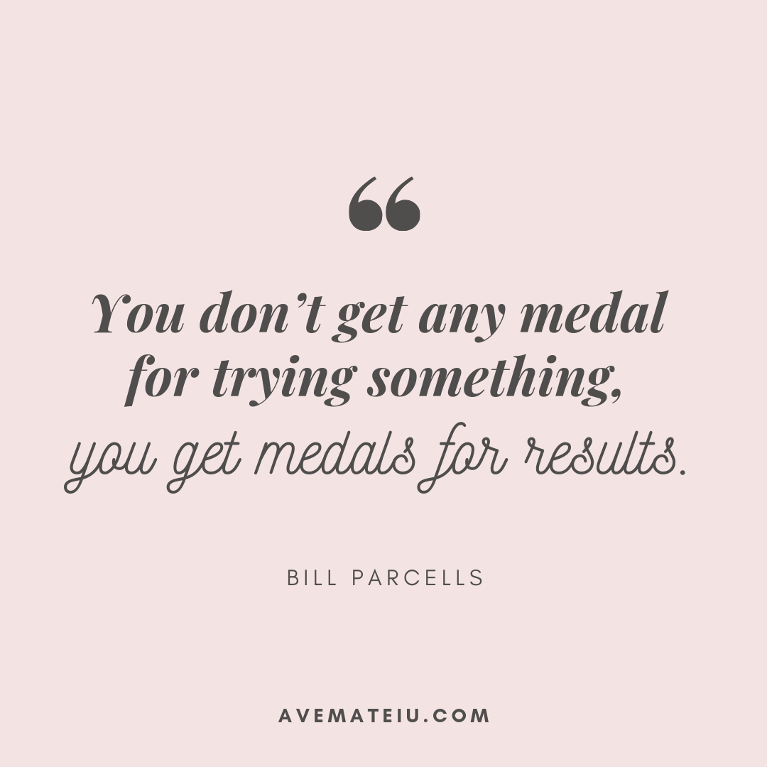 You don't get any medal for trying something, you get medals for results. - Bill Parcells Quote 357 - Motivational Quotes, Deep Quotes, Love Quotes, To live by Quotes, Inspirational Quotes, Positive Quotes, About Strength Quotes, Life Quotes, Confidence Quotes, Happy Quotes, Success Quotes, Faith Quotes, Encouragement Quotes, Wisdom Quotes https://avemateiu.com/quotes/