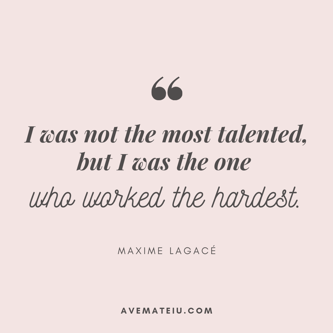 I was not the most talented, but I was the one who worked the hardest. - Maxime Lagacé Quote 359 - Motivational Quotes, Deep Quotes, Love Quotes, To live by Quotes, Inspirational Quotes, Positive Quotes, About Strength Quotes, Life Quotes, Confidence Quotes, Happy Quotes, Success Quotes, Faith Quotes, Encouragement Quotes, Wisdom Quotes https://avemateiu.com/quotes/