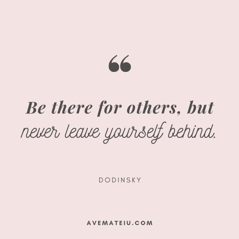 Be there for others, but never leave yourself behind. - Dodinsky Quote 363 - Motivational Quotes, Deep Quotes, Love Quotes, To live by Quotes, Inspirational Quotes, Positive Quotes, About Strength Quotes, Life Quotes, Confidence Quotes, Happy Quotes, Success Quotes, Faith Quotes, Encouragement Quotes, Wisdom Quotes https://avemateiu.com/quotes/