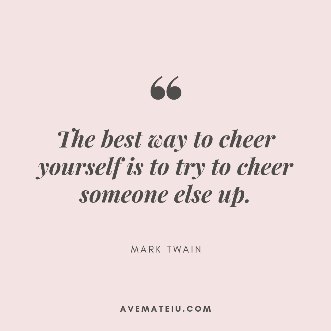 The best way to cheer yourself is to try to cheer someone else up. - Mark Twain Quote 366 - Motivational Quotes, Deep Quotes, Love Quotes, To live by Quotes, Inspirational Quotes, Positive Quotes, About Strength Quotes, Life Quotes, Confidence Quotes, Happy Quotes, Success Quotes, Faith Quotes, Encouragement Quotes, Wisdom Quotes https://avemateiu.com/quotes/