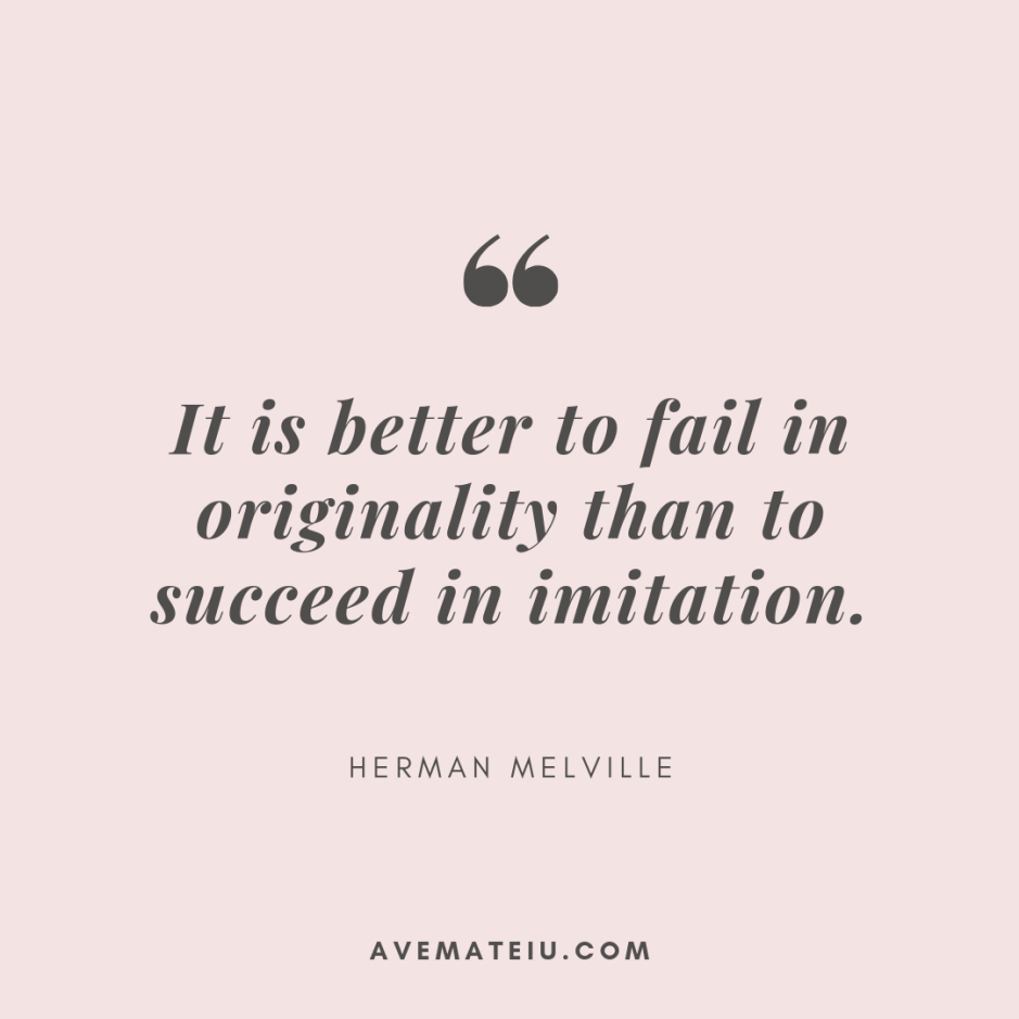 It is better to fail in originality than to succeed in imitation. - Herman Melville Quote 370 - Motivational Quotes, Deep Quotes, Love Quotes, To live by Quotes, Inspirational Quotes, Positive Quotes, About Strength Quotes, Life Quotes, Confidence Quotes, Happy Quotes, Success Quotes, Faith Quotes, Encouragement Quotes, Wisdom Quotes https://avemateiu.com/quotes/