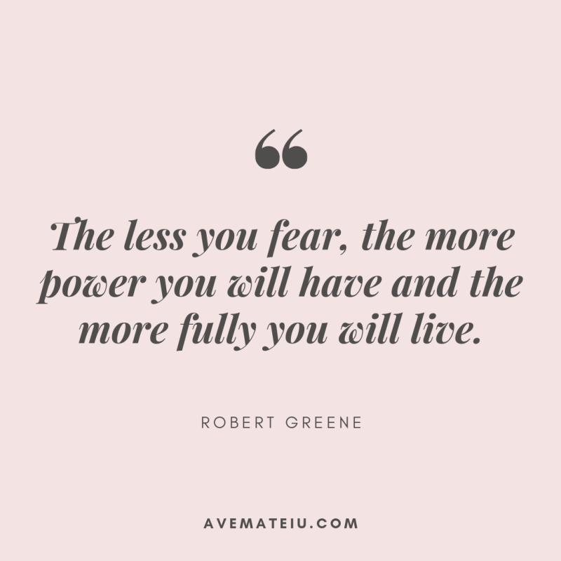 The less you fear, the more power you will have and the more fully you will live. - Robert Greene Quote 376 - Motivational Quotes, Deep Quotes, Love Quotes, To live by Quotes, Inspirational Quotes, Positive Quotes, About Strength Quotes, Life Quotes, Confidence Quotes, Happy Quotes, Success Quotes, Faith Quotes, Encouragement Quotes, Wisdom Quotes https://avemateiu.com/quotes/