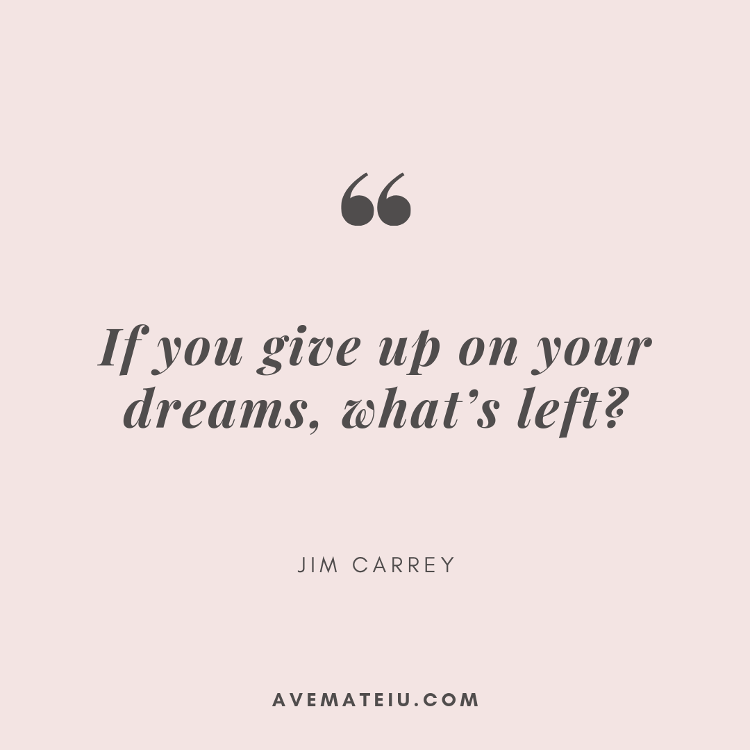 If you give up on your dreams, what's left? - Jim Carrey Quote 377 - Motivational Quotes, Deep Quotes, Love Quotes, To live by Quotes, Inspirational Quotes, Positive Quotes, About Strength Quotes, Life Quotes, Confidence Quotes, Happy Quotes, Success Quotes, Faith Quotes, Encouragement Quotes, Wisdom Quotes https://avemateiu.com/quotes/