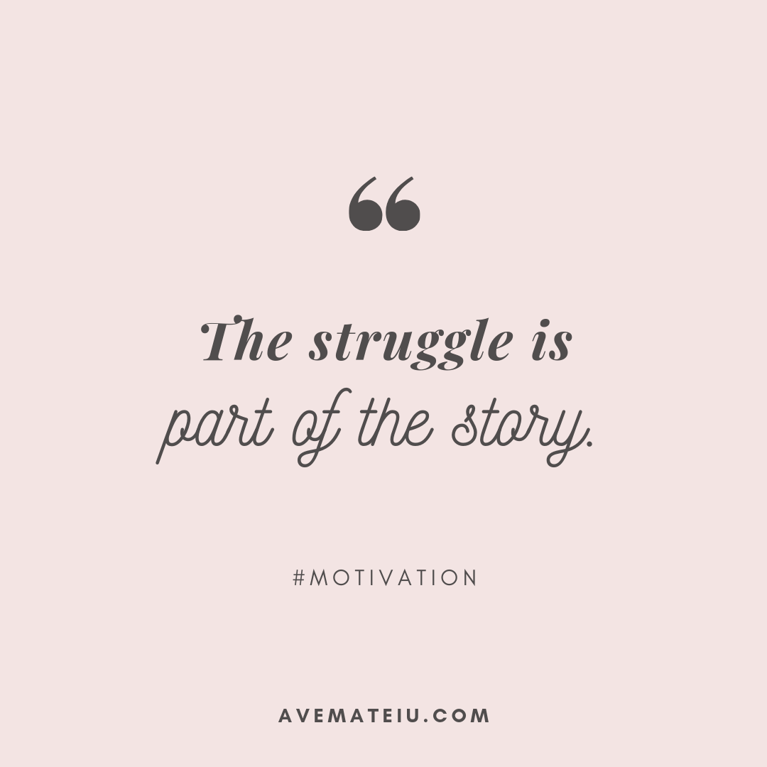 The struggle is part of the story. Quote 378 - Motivational Quotes, Deep Quotes, Love Quotes, To live by Quotes, Inspirational Quotes, Positive Quotes, About Strength Quotes, Life Quotes, Confidence Quotes, Happy Quotes, Success Quotes, Faith Quotes, Encouragement Quotes, Wisdom Quotes https://avemateiu.com/quotes/