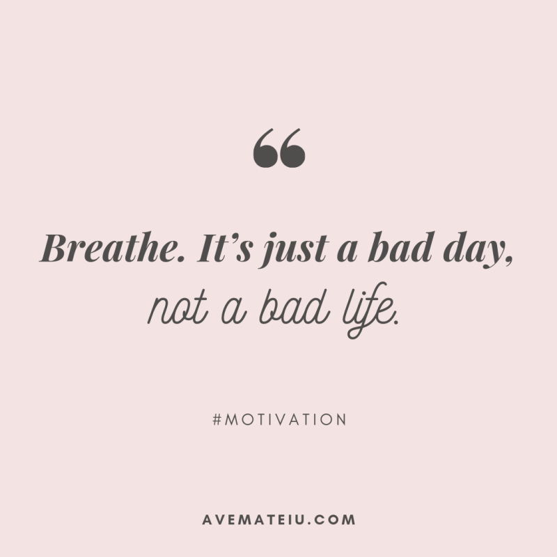 Breathe. It's just a bad day, not a bad life. Quote 386 - Motivational Quotes, Deep Quotes, Love Quotes, To live by Quotes, Inspirational Quotes, Positive Quotes, About Strength Quotes, Life Quotes, Confidence Quotes, Happy Quotes, Success Quotes, Faith Quotes, Encouragement Quotes, Wisdom Quotes https://avemateiu.com/quotes/