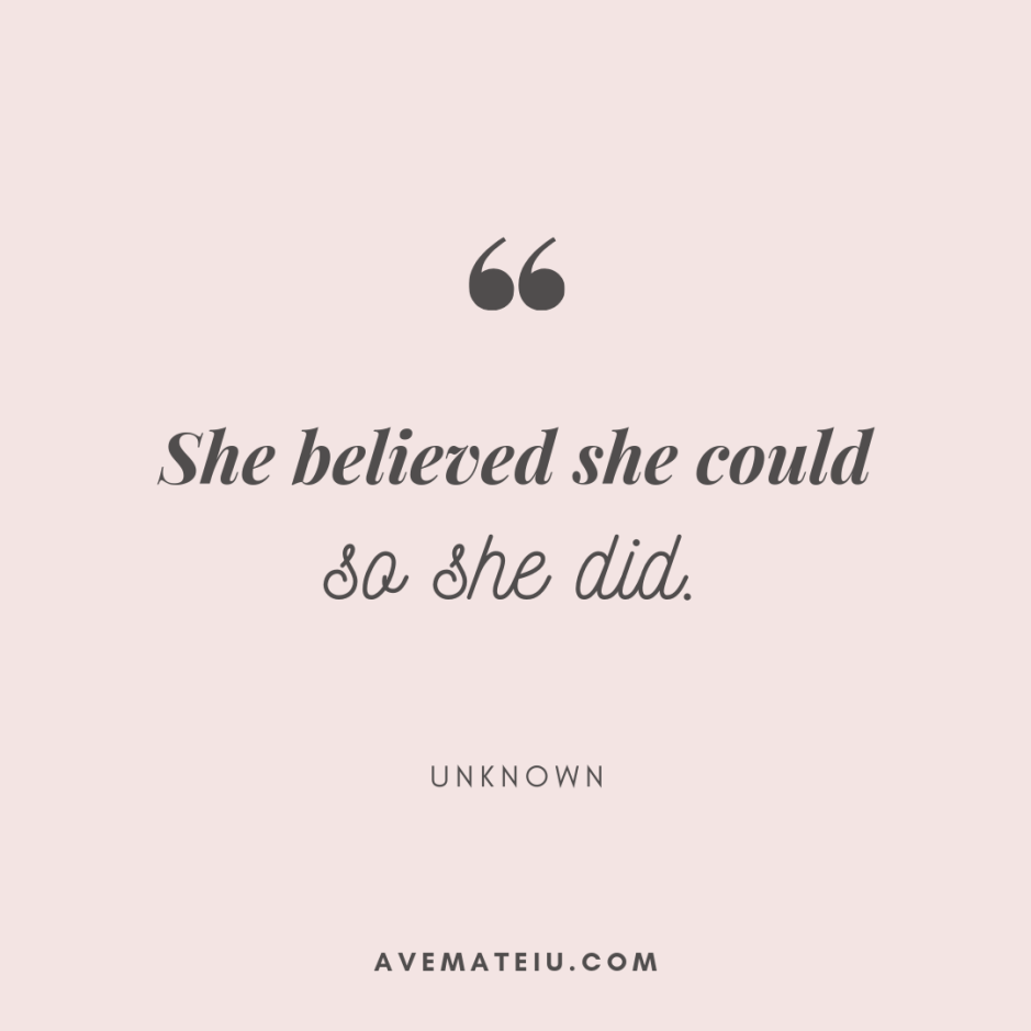 She believed she could so she did. - Unknown Quote 391 - Motivational Quotes, Deep Quotes, Love Quotes, To live by Quotes, Inspirational Quotes, Positive Quotes, About Strength Quotes, Life Quotes, Confidence Quotes, Happy Quotes, Success Quotes, Faith Quotes, Encouragement Quotes, Wisdom Quotes https://avemateiu.com/quotes/