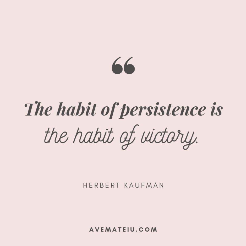 The habit of persistence is the habit of victory. Herbert Kaufman Quote 393 - Motivational Quotes, Deep Quotes, Love Quotes, To live by Quotes, Inspirational Quotes, Positive Quotes, About Strength Quotes, Life Quotes, Confidence Quotes, Happy Quotes, Success Quotes, Faith Quotes, Encouragement Quotes, Wisdom Quotes https://avemateiu.com/quotes/