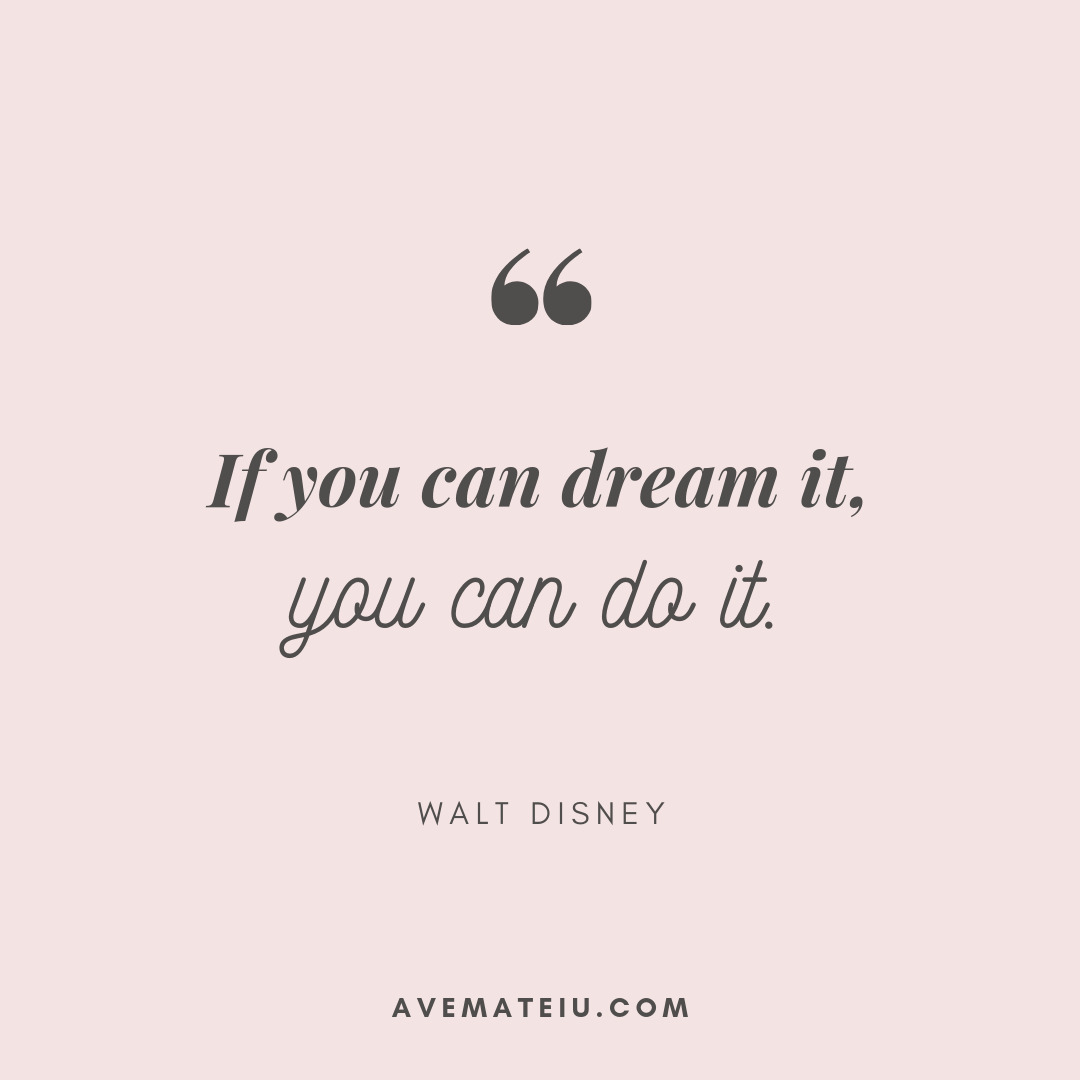 If you can dream it, you can do it. - Walt Disney Quote 395 - Motivational Quotes, Deep Quotes, Love Quotes, To live by Quotes, Inspirational Quotes, Positive Quotes, About Strength Quotes, Life Quotes, Confidence Quotes, Happy Quotes, Success Quotes, Faith Quotes, Encouragement Quotes, Wisdom Quotes https://avemateiu.com/quotes/