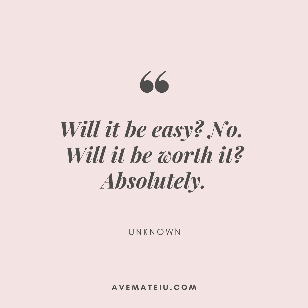Will it be easy? No. Will it be worth it? Absolutely. - Unknown Quote 399 - Motivational Quotes, Deep Quotes, Love Quotes, To live by Quotes, Inspirational Quotes, Positive Quotes, About Strength Quotes, Life Quotes, Confidence Quotes, Happy Quotes, Success Quotes, Faith Quotes, Encouragement Quotes, Wisdom Quotes https://avemateiu.com/quotes/