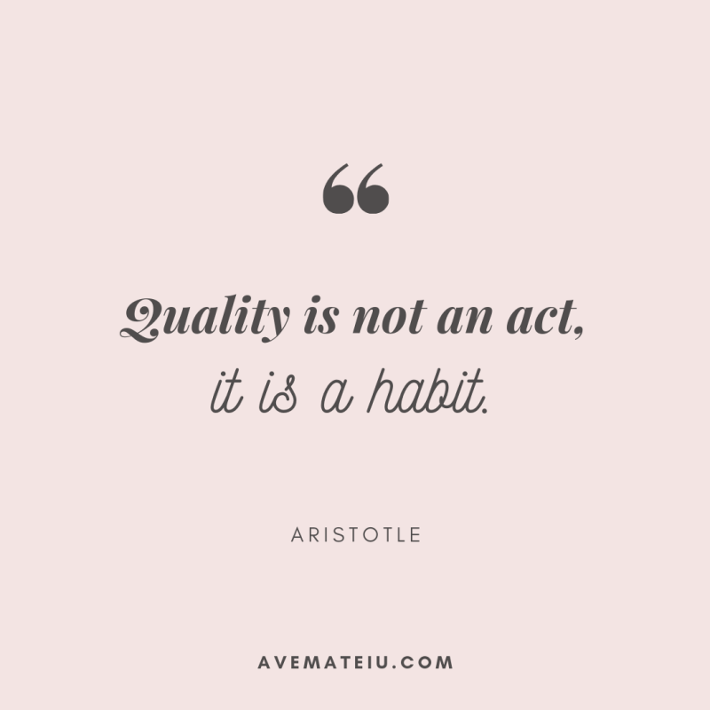 Quality is not an act, it is a habit. - Aristotle Quote 401 - Motivational Quotes, Deep Quotes, Love Quotes, To live by Quotes, Inspirational Quotes, Positive Quotes, About Strength Quotes, Life Quotes, Confidence Quotes, Happy Quotes, Success Quotes, Faith Quotes, Encouragement Quotes, Wisdom Quotes https://avemateiu.com/quotes/