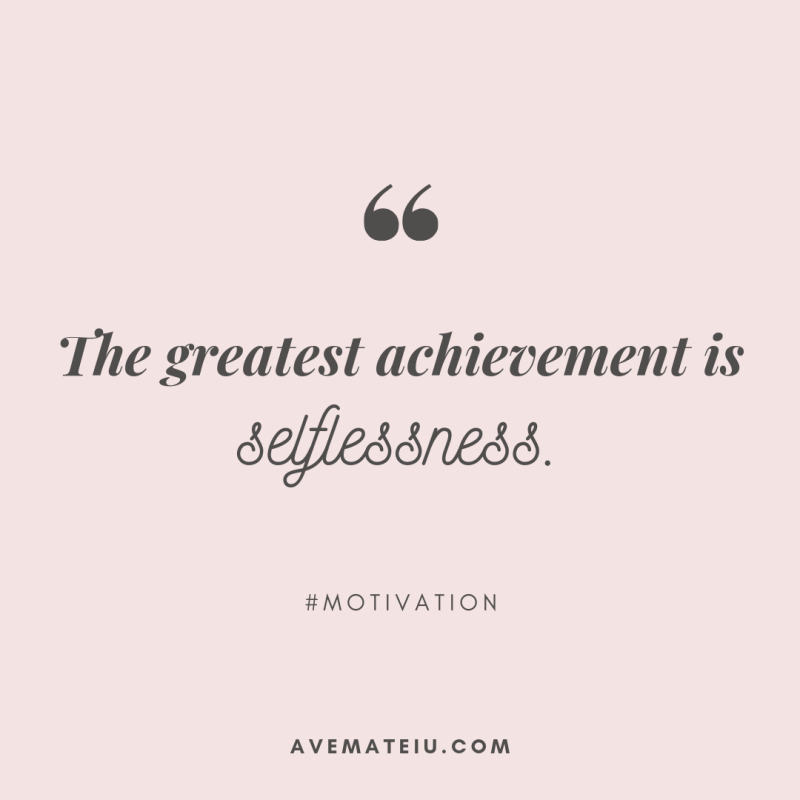 The greatest achievement is selflessness. Quote 404 - Motivational Quotes, Deep Quotes, Love Quotes, To live by Quotes, Inspirational Quotes, Positive Quotes, About Strength Quotes, Life Quotes, Confidence Quotes, Happy Quotes, Success Quotes, Faith Quotes, Encouragement Quotes, Wisdom Quotes https://avemateiu.com/quotes/