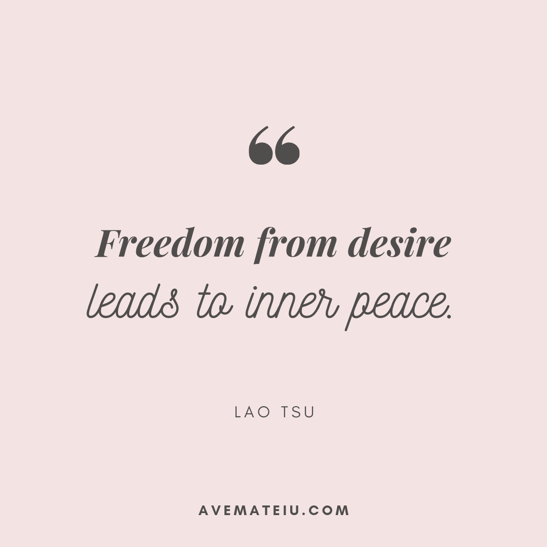 Freedom from desire leads to inner peace. - Lao Tsu Quote 407 - Motivational Quotes, Deep Quotes, Love Quotes, To live by Quotes, Inspirational Quotes, Positive Quotes, About Strength Quotes, Life Quotes, Confidence Quotes, Happy Quotes, Success Quotes, Faith Quotes, Encouragement Quotes, Wisdom Quotes https://avemateiu.com/quotes/
