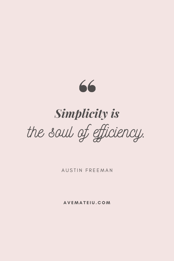 Simplicity is the soul of efficiency. - Austin Freeman Motivational Quote Of The Day - August 15, 2019 - beautiful words, deep quotes, happiness quotes, inspirational quotes, leadership quote, life quotes, motivational quotes, positive quotes, success quotes, wisdom quotes