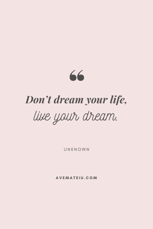 Don't dream your life, live your dream. Motivational Quote Of The Day - August 16, 2019 - beautiful words, deep quotes, happiness quotes, inspirational quotes, leadership quote, life quotes, motivational quotes, positive quotes, success quotes, wisdom quotes
