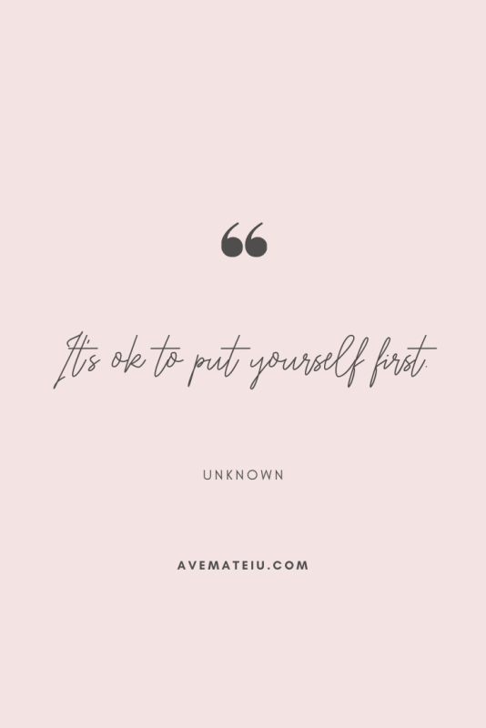 It's ok to put yourself first. Motivational Quote Of The Day - August 17, 2019 - beautiful words, deep quotes, happiness quotes, inspirational quotes, leadership quote, life quotes, motivational quotes, positive quotes, success quotes, wisdom quotes