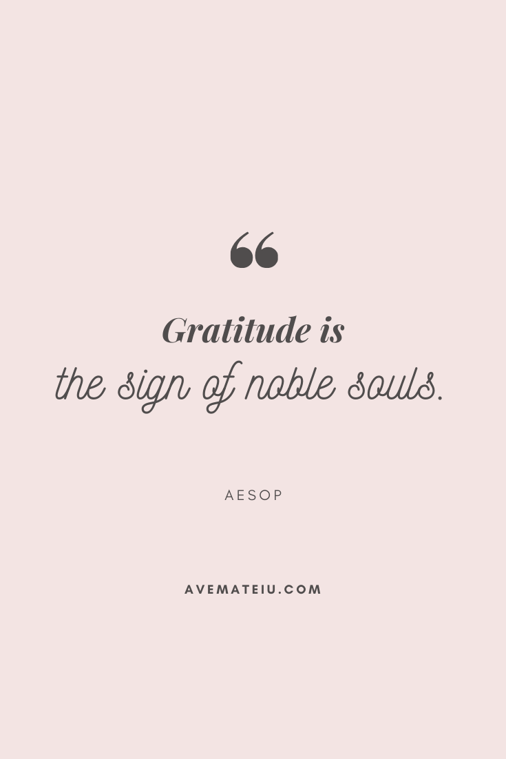 Gratitude is the sign of noble souls. - Aesop Motivational Quote Of The Day - August 18, 2019 - beautiful words, deep quotes, happiness quotes, inspirational quotes, leadership quote, life quotes, motivational quotes, positive quotes, success quotes, wisdom quotes