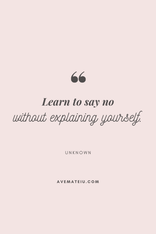 Learn to say no without explaining yourself. Motivational Quote Of The Day - August 21, 2019 - beautiful words, deep quotes, happiness quotes, inspirational quotes, leadership quote, life quotes, motivational quotes, positive quotes, success quotes, wisdom quotes