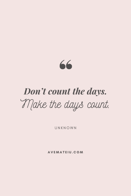 Don't count the days. Make the days count. Motivational Quote Of The Day - August 22, 2019 - beautiful words, deep quotes, happiness quotes, inspirational quotes, leadership quote, life quotes, motivational quotes, positive quotes, success quotes, wisdom quotes