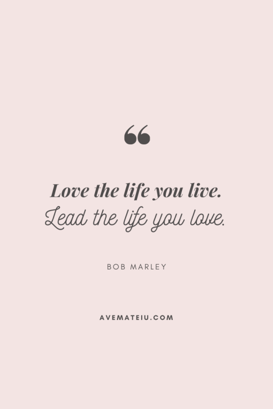Love the life you live. Lead the life you love. - Bob Marley Motivational Quote Of The Day - August 24, 2019 - beautiful words, deep quotes, happiness quotes, inspirational quotes, leadership quote, life quotes, motivational quotes, positive quotes, success quotes, wisdom quotes