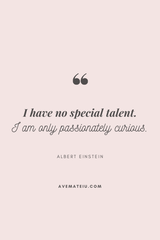 I have no special talent. I am only passionately curious. - Albert Einstein Motivational Quote Of The Day - August 30, 2019 - beautiful words, deep quotes, happiness quotes, inspirational quotes, leadership quote, life quotes, motivational quotes, positive quotes, success quotes, wisdom quotes
