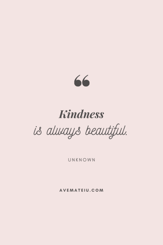 Kindness is always beautiful. Motivational Quote Of The Day - August 31, 2019 - beautiful words, deep quotes, happiness quotes, inspirational quotes, leadership quote, life quotes, motivational quotes, positive quotes, success quotes, wisdom quotes