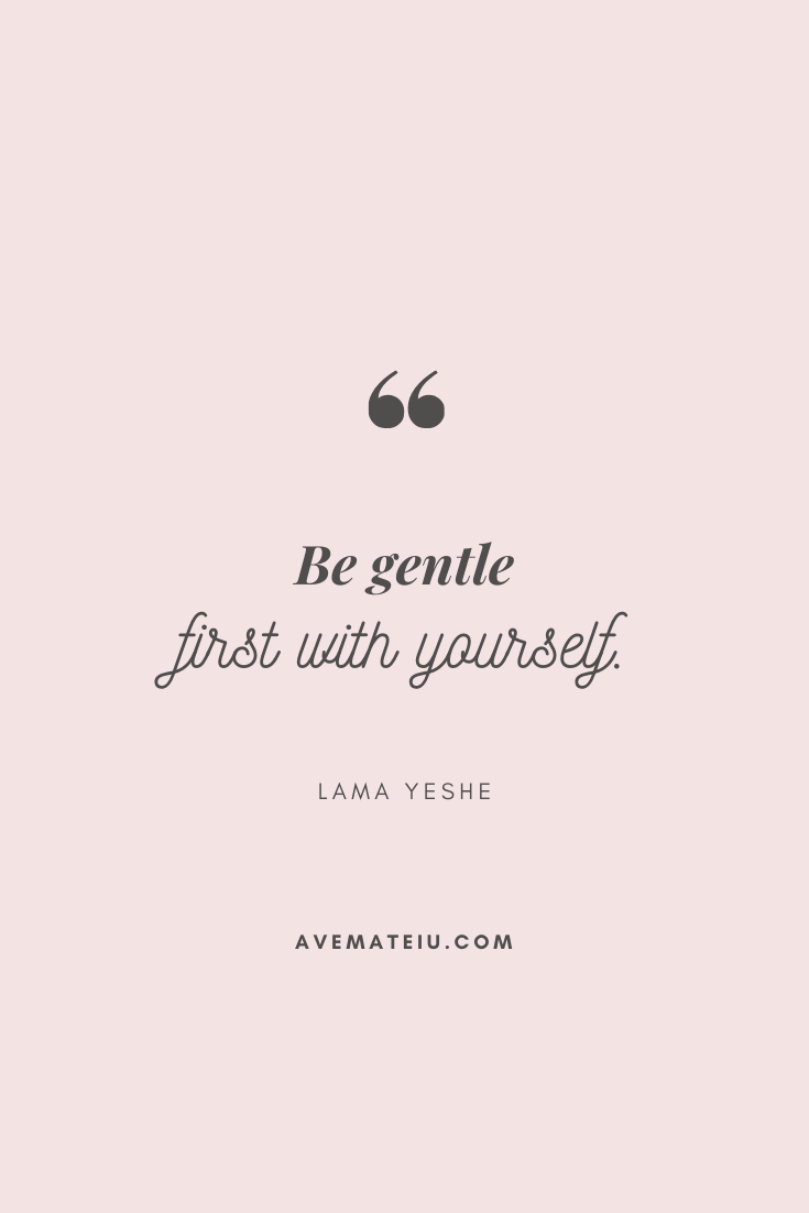 Be gentle first with yourself. - Lama Yeshe Motivational Quote Of The Day - September 1, 2019 - beautiful words, deep quotes, happiness quotes, inspirational quotes, leadership quote, life quotes, motivational quotes, positive quotes, success quotes, wisdom quotes