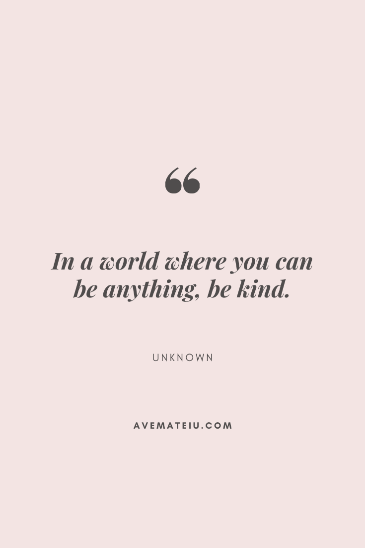 In a world where you can be anything, be kind. Motivational Quote Of The Day - September 2, 2019 - beautiful words, deep quotes, happiness quotes, inspirational quotes, leadership quote, life quotes, motivational quotes, positive quotes, success quotes, wisdom quotes