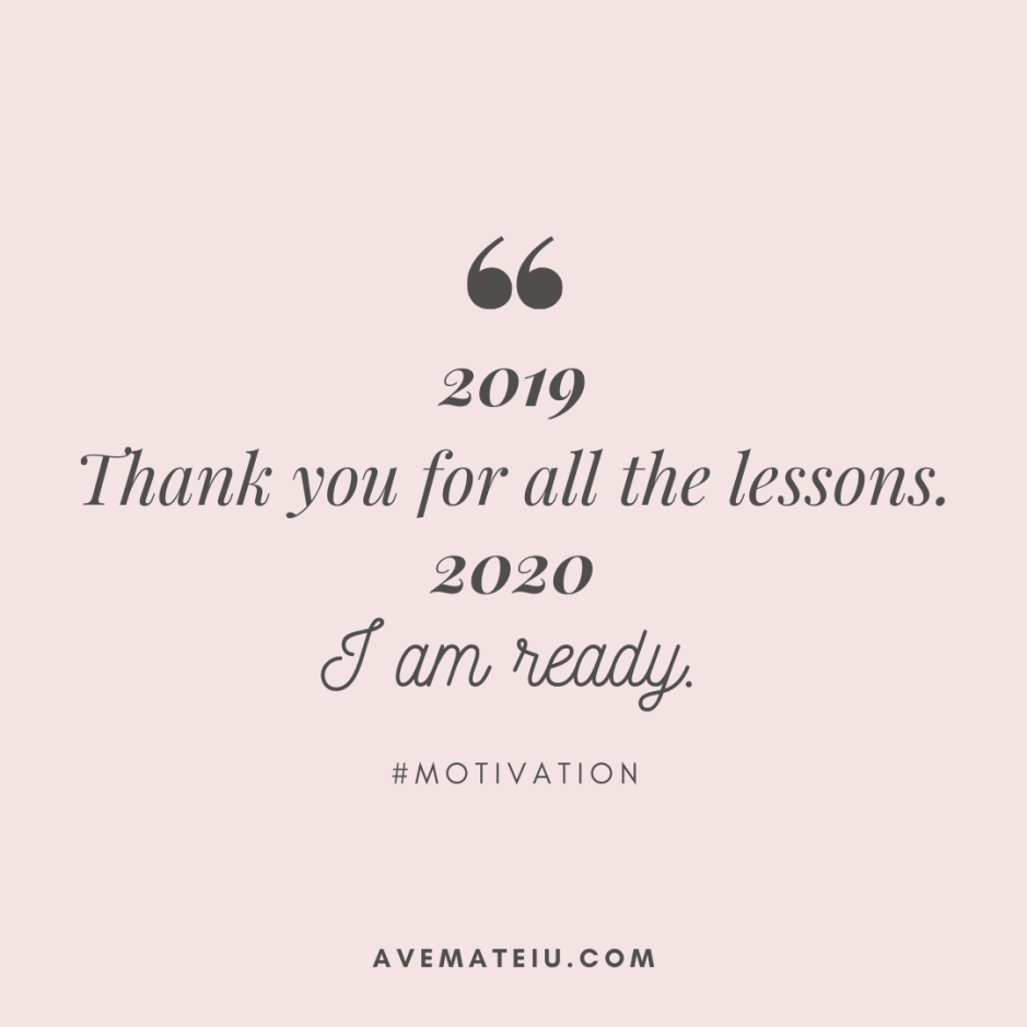 2019: Thank you for all the lessons. 2020: I am ready. Quote 414 - Motivational Quotes, Deep Quotes, Love Quotes, To live by Quotes, Inspirational Quotes, Positive Quotes, About Strength Quotes, Life Quotes, Confidence Quotes, Happy Quotes, Success Quotes, Faith Quotes, Encouragement Quotes, Wisdom Quotes