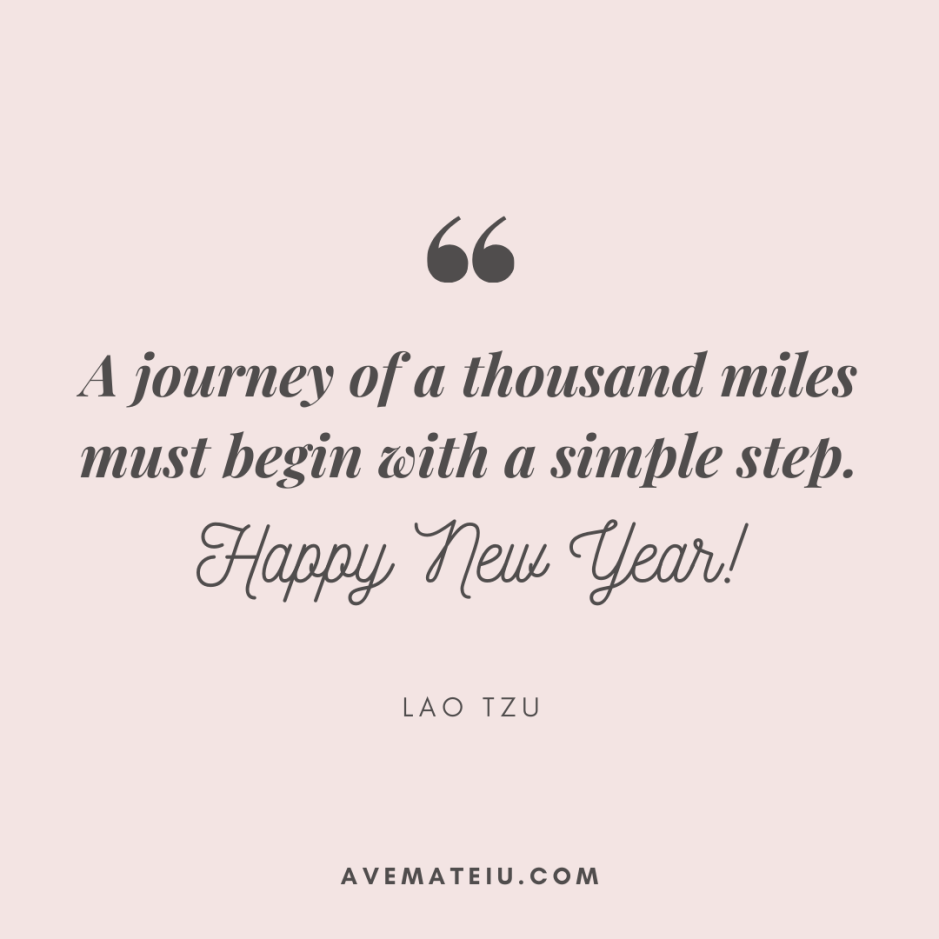 A journey of a thousand miles must begin with a simple step. Happy New Year! Quote 415 - Motivational Quotes, Deep Quotes, Love Quotes, To live by Quotes, Inspirational Quotes, Positive Quotes, About Strength Quotes, Life Quotes, Confidence Quotes, Happy Quotes, Success Quotes, Faith Quotes, Encouragement Quotes, Wisdom Quotes