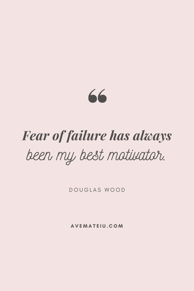 Fear of failure has always been my best motivator. - Douglas Wood Motivational Quote Of The Day - September 11, 2019 - beautiful words, deep quotes, happiness quotes, inspirational quotes, leadership quote, life quotes, motivational quotes, positive quotes, success quotes, wisdom quotes
