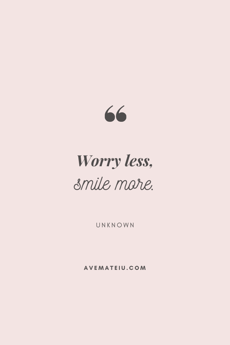 Worry less, smile more. Motivational Quote Of The Day - September 13, 2019 - beautiful words, deep quotes, happiness quotes, inspirational quotes, leadership quote, life quotes, motivational quotes, positive quotes, success quotes, wisdom quotes