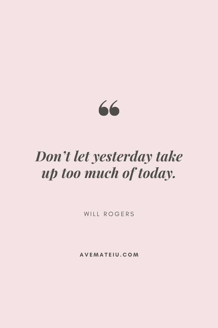 Don't let yesterday take up too much of today. - Will Rogers Motivational Quote Of The Day - September 18, 2019 - beautiful words, deep quotes, happiness quotes, inspirational quotes, leadership quote, life quotes, motivational quotes, positive quotes, success quotes, wisdom quotes