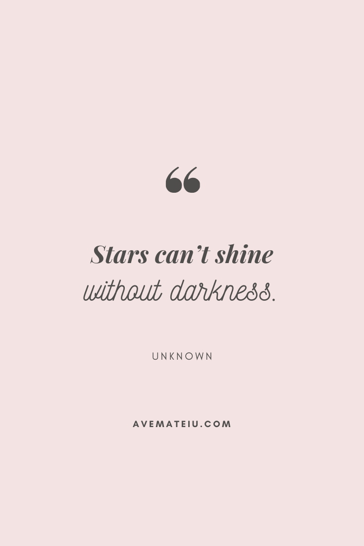 Stars can't shine without darkness. Motivational Quote Of The Day - September 19, 2019 - beautiful words, deep quotes, happiness quotes, inspirational quotes, leadership quote, life quotes, motivational quotes, positive quotes, success quotes, wisdom quotes
