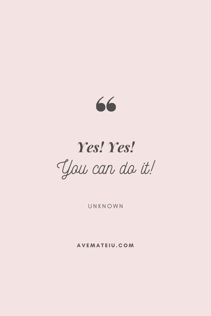 Yes! Yes! You can do it! Motivational Quote Of The Day - September 21, 2019 - beautiful words, deep quotes, happiness quotes, inspirational quotes, leadership quote, life quotes, motivational quotes, positive quotes, success quotes, wisdom quotes