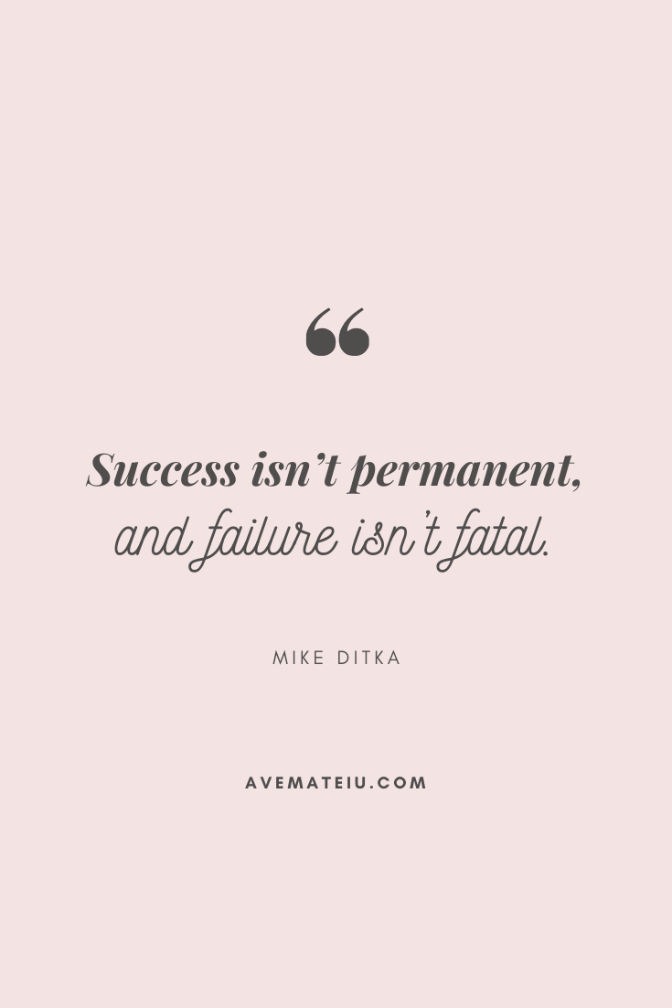 Success isn't permanent, and failure isn't fatal. - Mike Ditka Motivational Quote Of The Day - September 27, 2019 - beautiful words, deep quotes, happiness quotes, inspirational quotes, leadership quote, life quotes, motivational quotes, positive quotes, success quotes, wisdom quotes