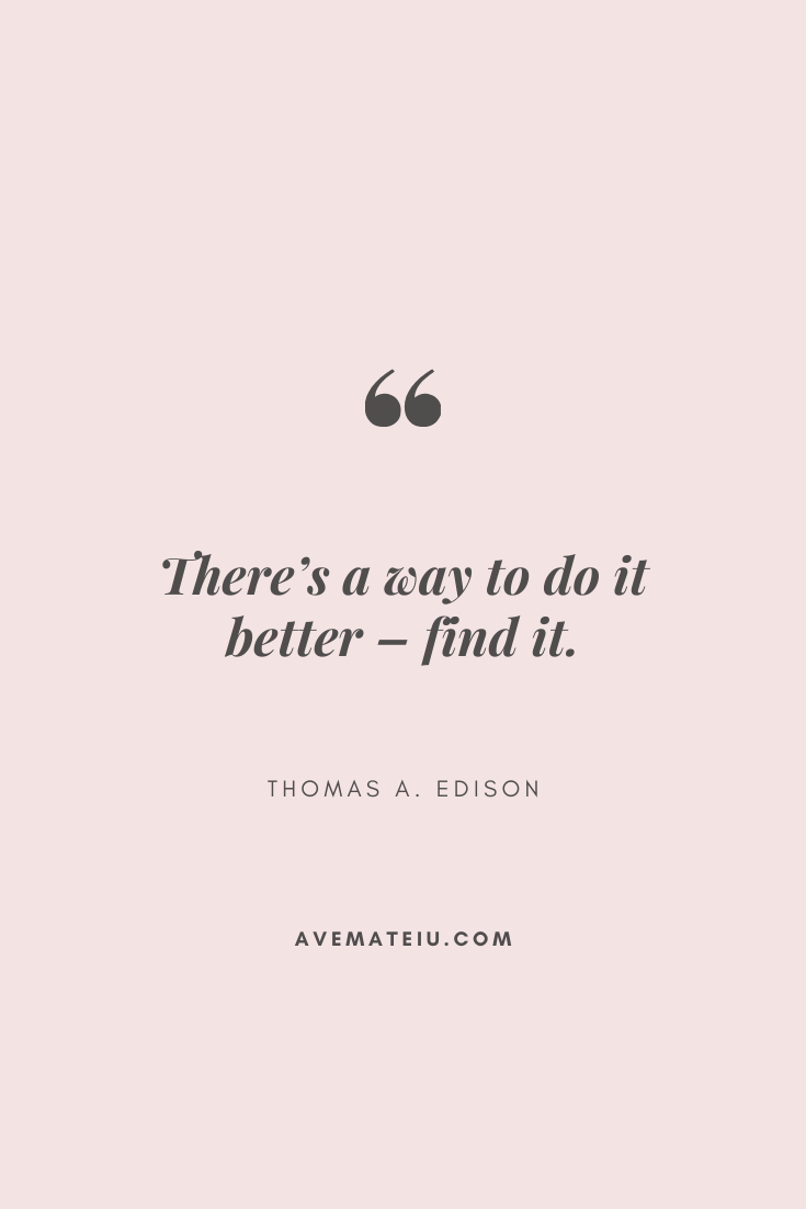 There's a way to do it better – find it. - Thomas A. Edison Motivational Quote Of The Day - September 29, 2019 - beautiful words, deep quotes, happiness quotes, inspirational quotes, leadership quote, life quotes, motivational quotes, positive quotes, success quotes, wisdom quotes