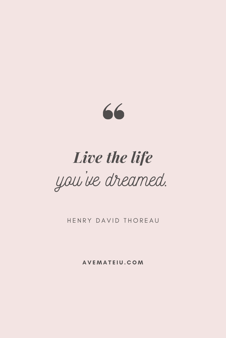 Live the life you've dreamed. - Henry David Thoreau Motivational Quote Of The Day - September 3, 2019 - beautiful words, deep quotes, happiness quotes, inspirational quotes, leadership quote, life quotes, motivational quotes, positive quotes, success quotes, wisdom quotes
