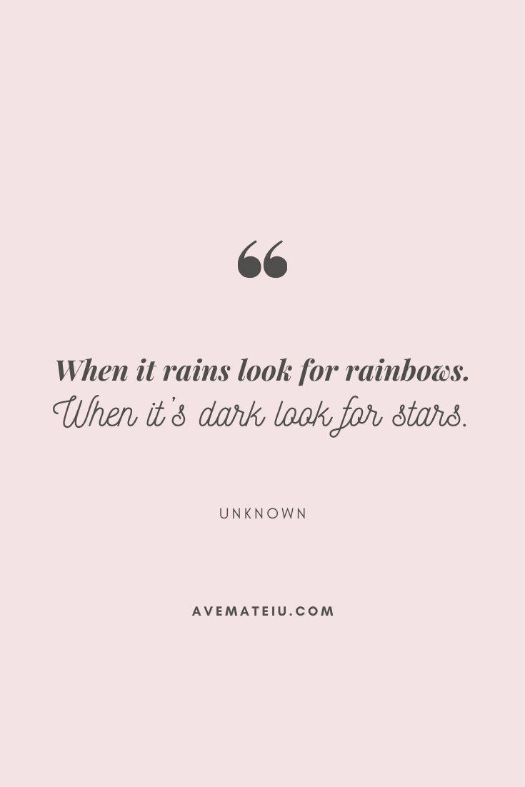 When it rains look for rainbows. When it's dark look for stars. Motivational Quote Of The Day - September 5, 2019 - beautiful words, deep quotes, happiness quotes, inspirational quotes, leadership quote, life quotes, motivational quotes, positive quotes, success quotes, wisdom quotes