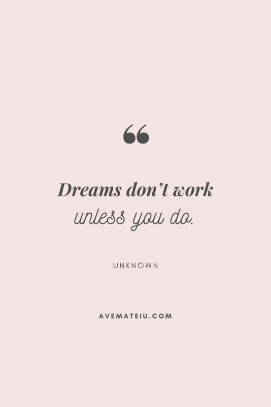Dreams don't work unless you do. Motivational Quote Of The Day - September 7, 2019 - beautiful words, deep quotes, happiness quotes, inspirational quotes, leadership quote, life quotes, motivational quotes, positive quotes, success quotes, wisdom quotes