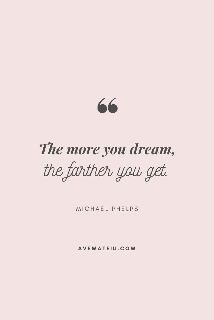 The more you dream, the farther you get. - Michael Phelps Motivational Quote Of The Day - September 8, 2019 - beautiful words, deep quotes, happiness quotes, inspirational quotes, leadership quote, life quotes, motivational quotes, positive quotes, success quotes, wisdom quotes
