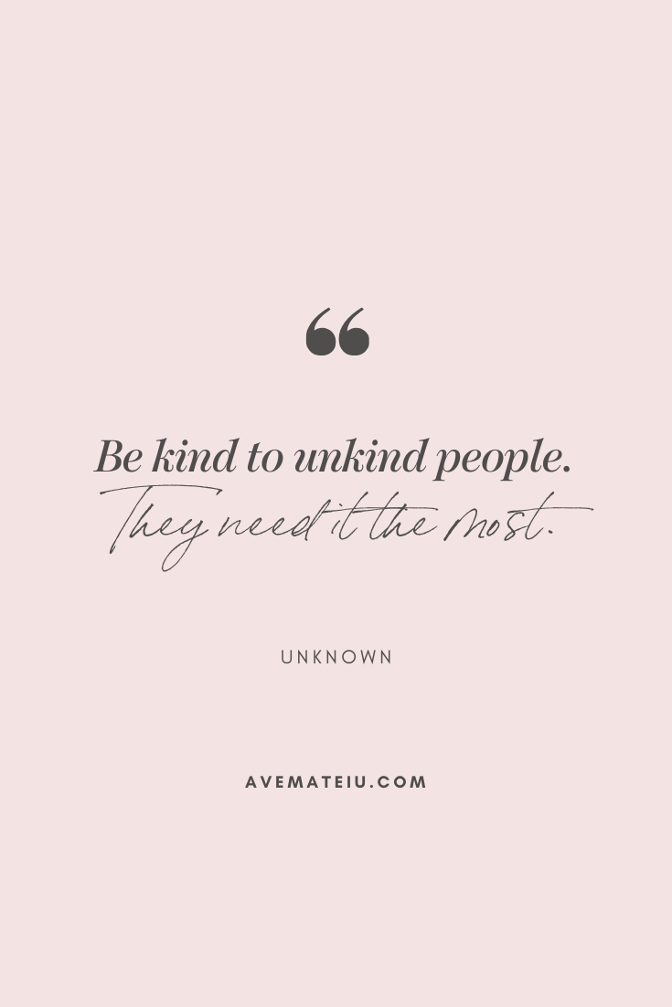 Be kind to unkind people. They need it the most. - Unknown Motivational Quote Of The Day - October 10, 2019 - beautiful words, deep quotes, happiness quotes, inspirational quotes, leadership quote, life quotes, motivational quotes, positive quotes, success quotes, wisdom quotes
