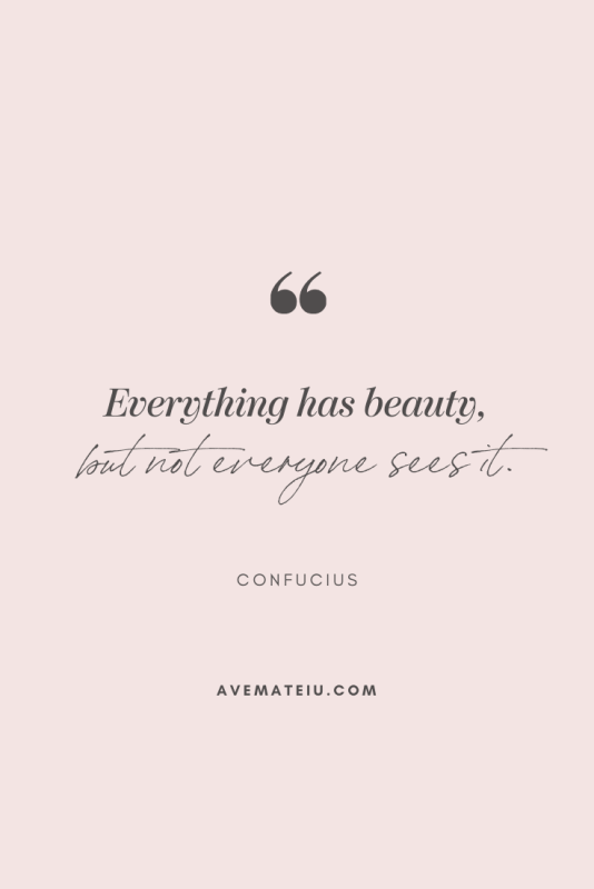 Everything has beauty, but not everyone sees it. - Confucius Motivational Quote Of The Day - October 11, 2019 - beautiful words, deep quotes, happiness quotes, inspirational quotes, leadership quote, life quotes, motivational quotes, positive quotes, success quotes, wisdom quotes