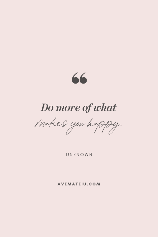 Do more of what makes you happy. - Unknown Motivational Quote Of The Day - October 2, 2019 - beautiful words, deep quotes, happiness quotes, inspirational quotes, leadership quote, life quotes, motivational quotes, positive quotes, success quotes, wisdom quotes