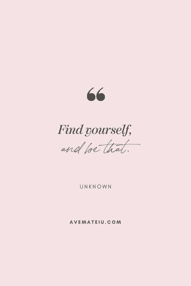 Find yourself, and be that. - Unknown Motivational Quote Of The Day - October 6, 2019 - beautiful words, deep quotes, happiness quotes, inspirational quotes, leadership quote, life quotes, motivational quotes, positive quotes, success quotes, wisdom quotes