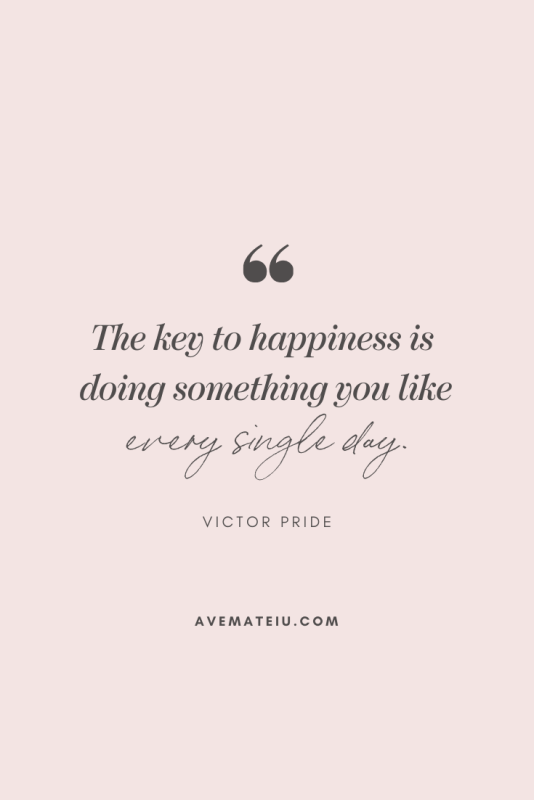 The key to happiness is doing something you like every single day. - Victor Pride Motivational Quote Of The Day - October 7, 2019 - beautiful words, deep quotes, happiness quotes, inspirational quotes, leadership quote, life quotes, motivational quotes, positive quotes, success quotes, wisdom quotes