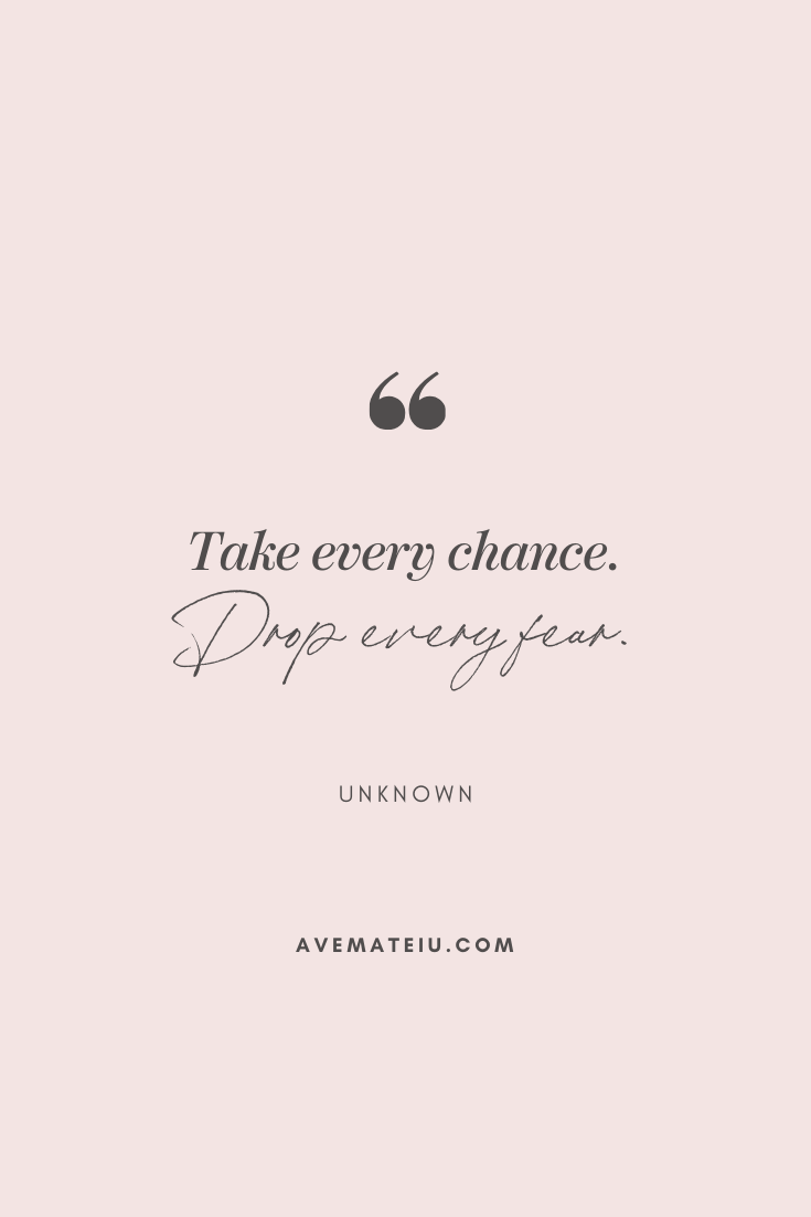Take every chance. Drop every fear. - Unknown Motivational Quote Of The Day - October 8, 2019 - beautiful words, deep quotes, happiness quotes, inspirational quotes, leadership quote, life quotes, motivational quotes, positive quotes, success quotes, wisdom quotes