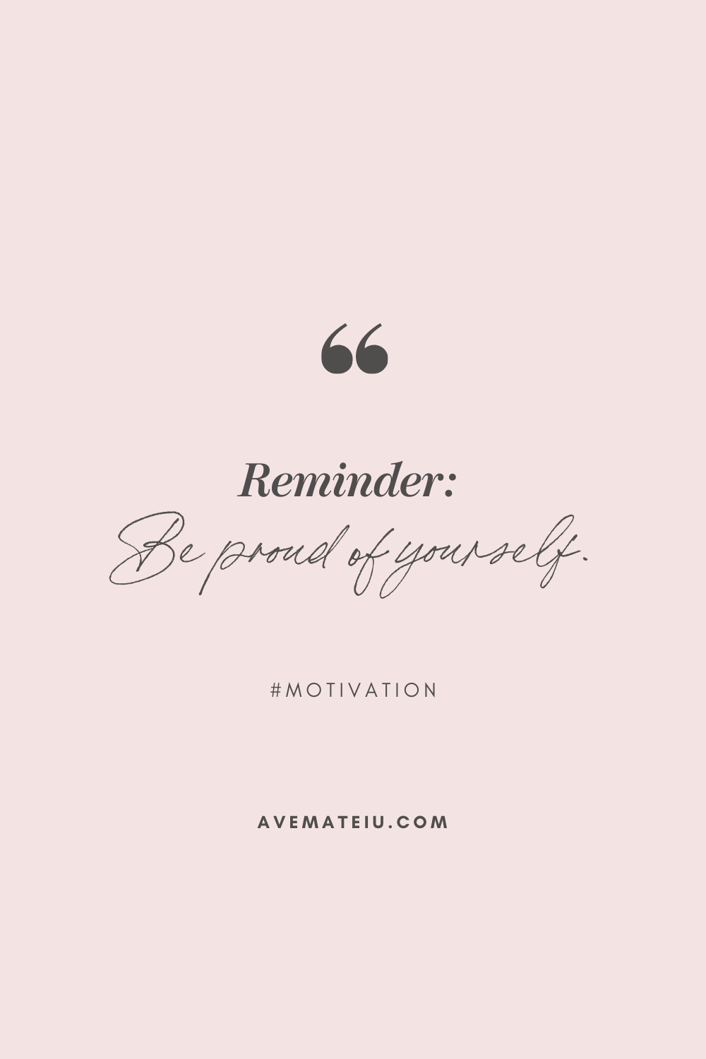 Reminder: Be proud of yourself. Motivational Quote Of The Day - October 17, 2019 - beautiful words, deep quotes, happiness quotes, inspirational quotes, leadership quote, life quotes, motivational quotes, positive quotes, success quotes, wisdom quotes