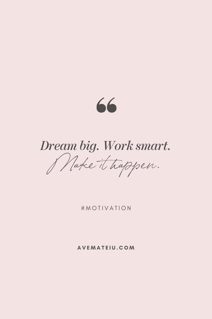 Dream big. Work smart. Make it happen. Motivational Quote Of The Day - October 19, 2019 - beautiful words, deep quotes, happiness quotes, inspirational quotes, leadership quote, life quotes, motivational quotes, positive quotes, success quotes, wisdom quotes