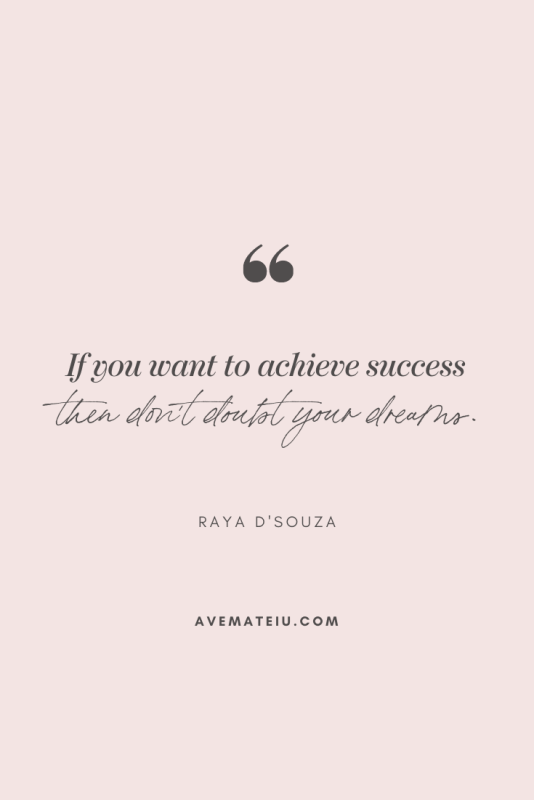 If you want to achieve success then don't doubt your dreams. - Raya D'souza Motivational Quote Of The Day - October 20, 2019 - beautiful words, deep quotes, happiness quotes, inspirational quotes, leadership quote, life quotes, motivational quotes, positive quotes, success quotes, wisdom quotes