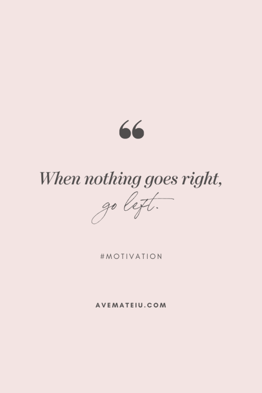 When nothing goes right, go left. Motivational Quote Of The Day - October 22, 2019 - beautiful words, deep quotes, happiness quotes, inspirational quotes, leadership quote, life quotes, motivational quotes, positive quotes, success quotes, wisdom quotes